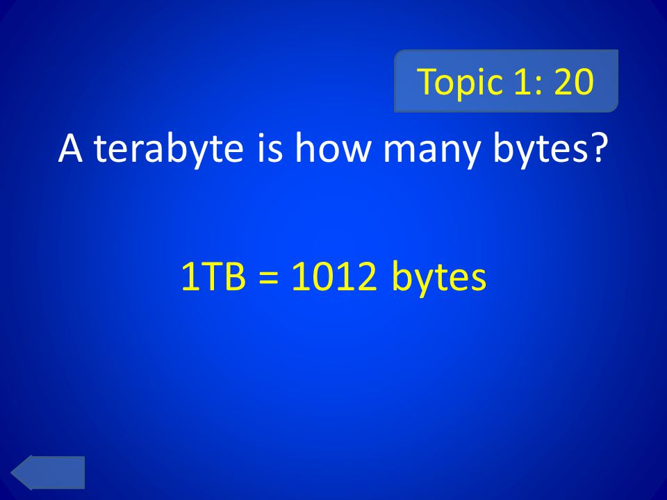 Topic 1: 20 A terabyte is how many bytes? 1TB = 1012 bytes