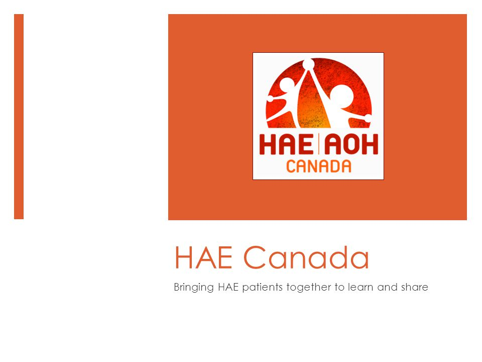 HAE Canada Bringing HAE patients together to learn and share