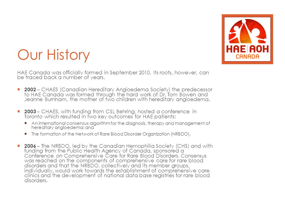 Our History HAE Canada was officially formed in September 2010.