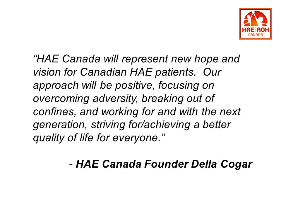 HAE Canada will represent new hope and vision for Canadian HAE patients.