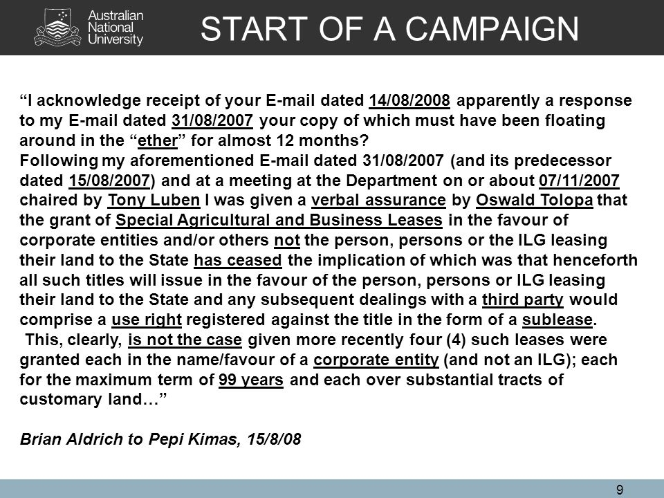 START OF A CAMPAIGN 9 I acknowledge receipt of your E-mail dated 14/08/2008 apparently a response to my E-mail dated 31/08/2007 your copy of which must have been floating around in the ether for almost 12 months.