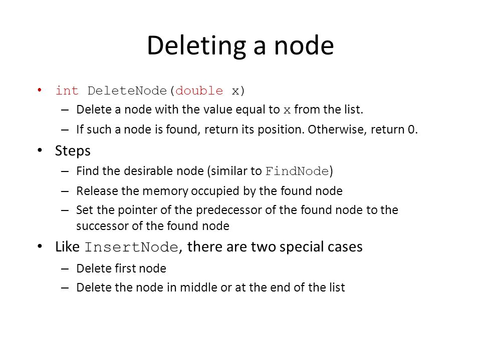 Deleting a node int DeleteNode(double x) – Delete a node with the value equal to x from the list.