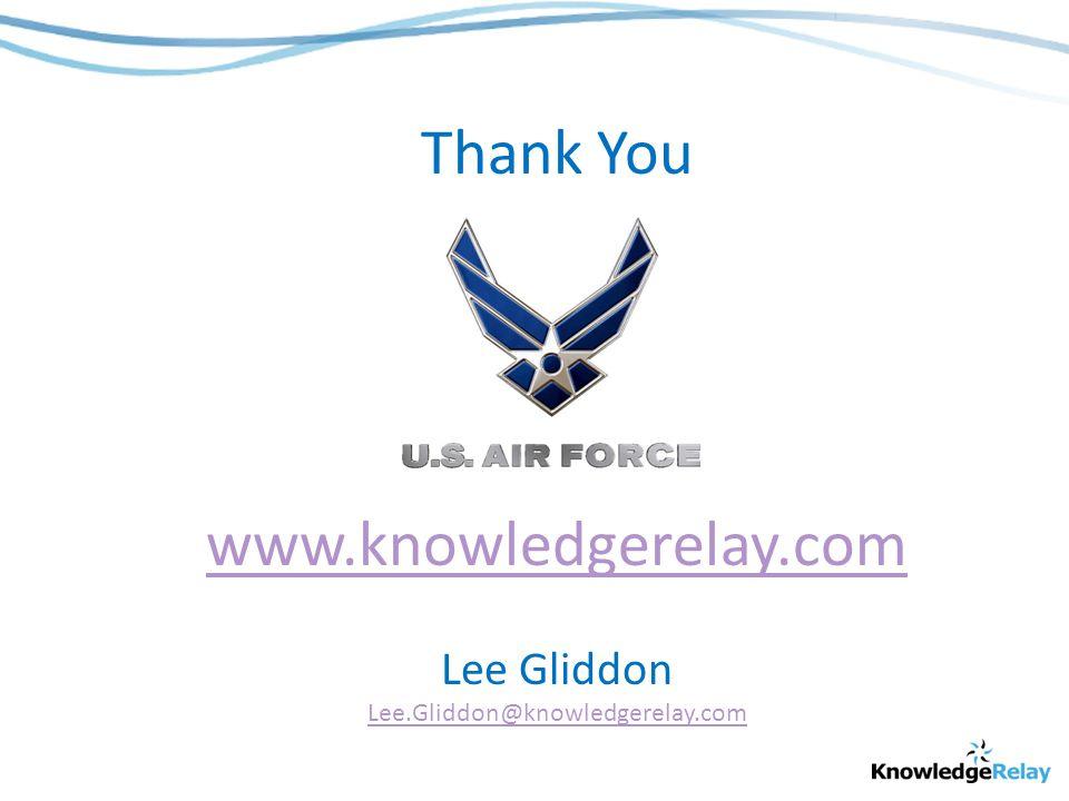 Thank You www.knowledgerelay.com Lee Gliddon Lee.Gliddon@knowledgerelay.com