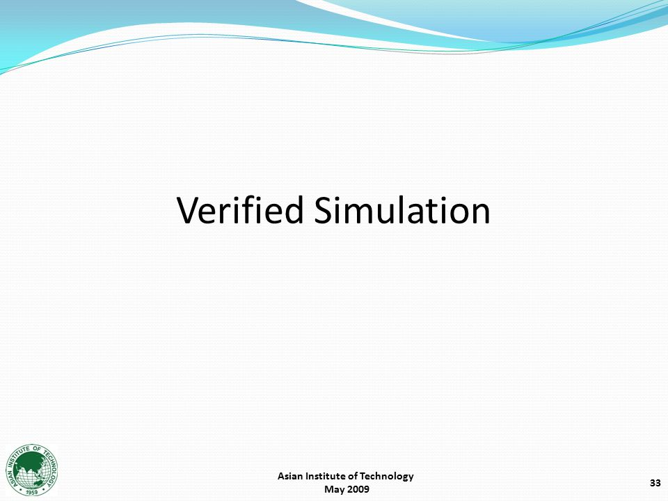 33 Verified Simulation Asian Institute of Technology May 2009