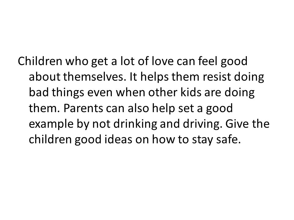 Children who get a lot of love can feel good about themselves.