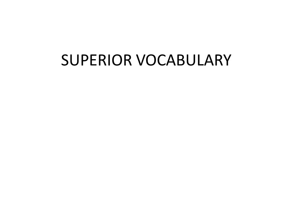 SUPERIOR VOCABULARY