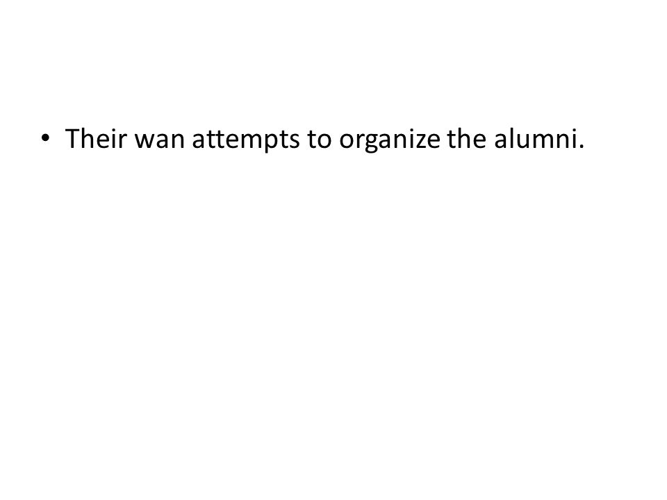 Their wan attempts to organize the alumni.