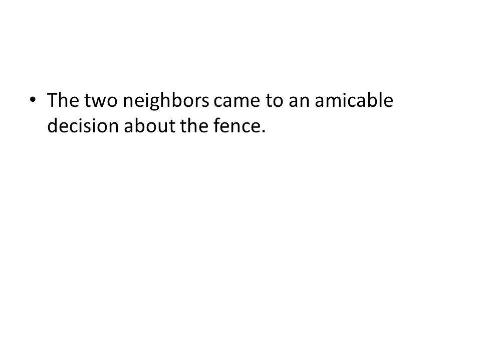 The two neighbors came to an amicable decision about the fence.