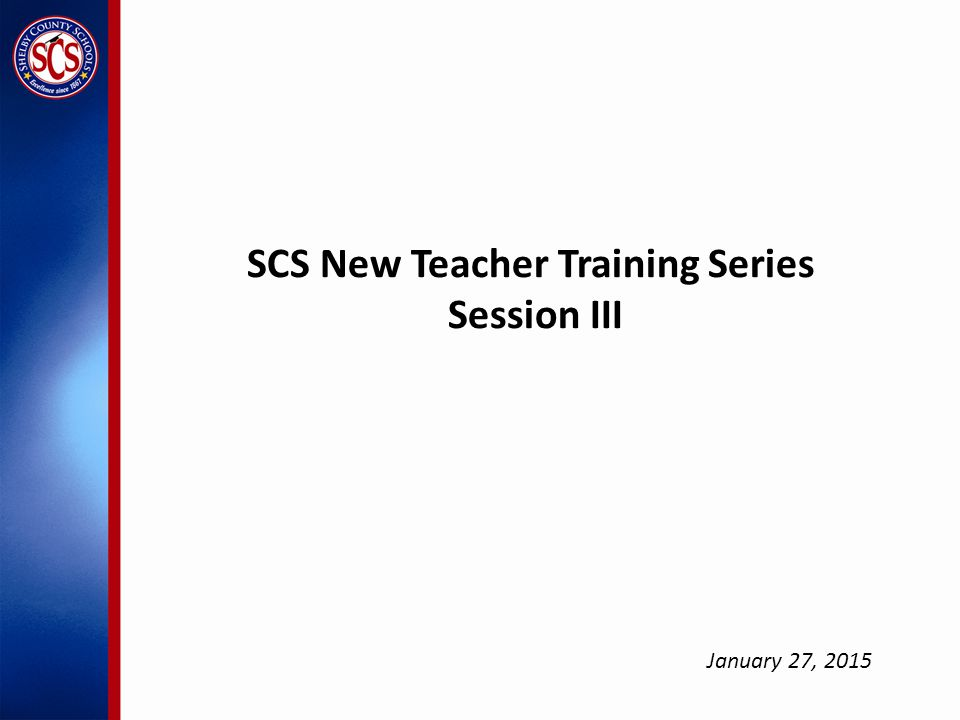 SCS New Teacher Training Series Session III January 27, 2015