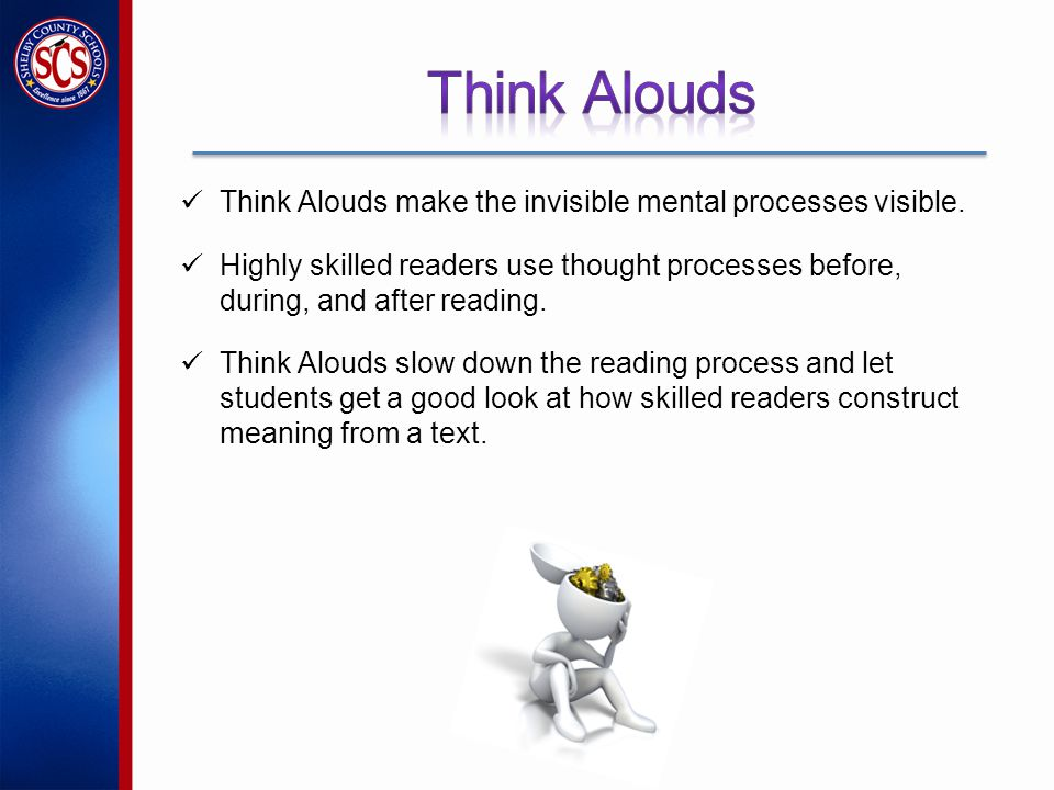 Think Alouds make the invisible mental processes visible.