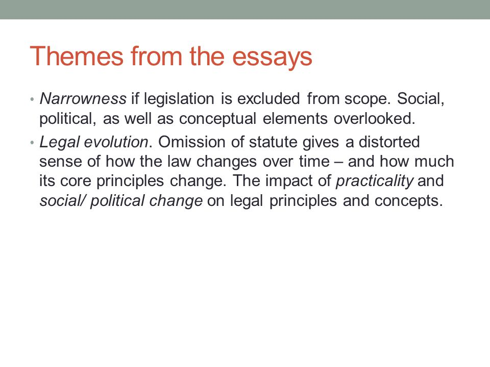 Themes from the essays Narrowness if legislation is excluded from scope.