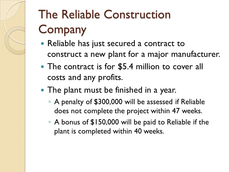 The Reliable Construction Company Reliable has just secured a contract to construct a new plant for a major manufacturer.