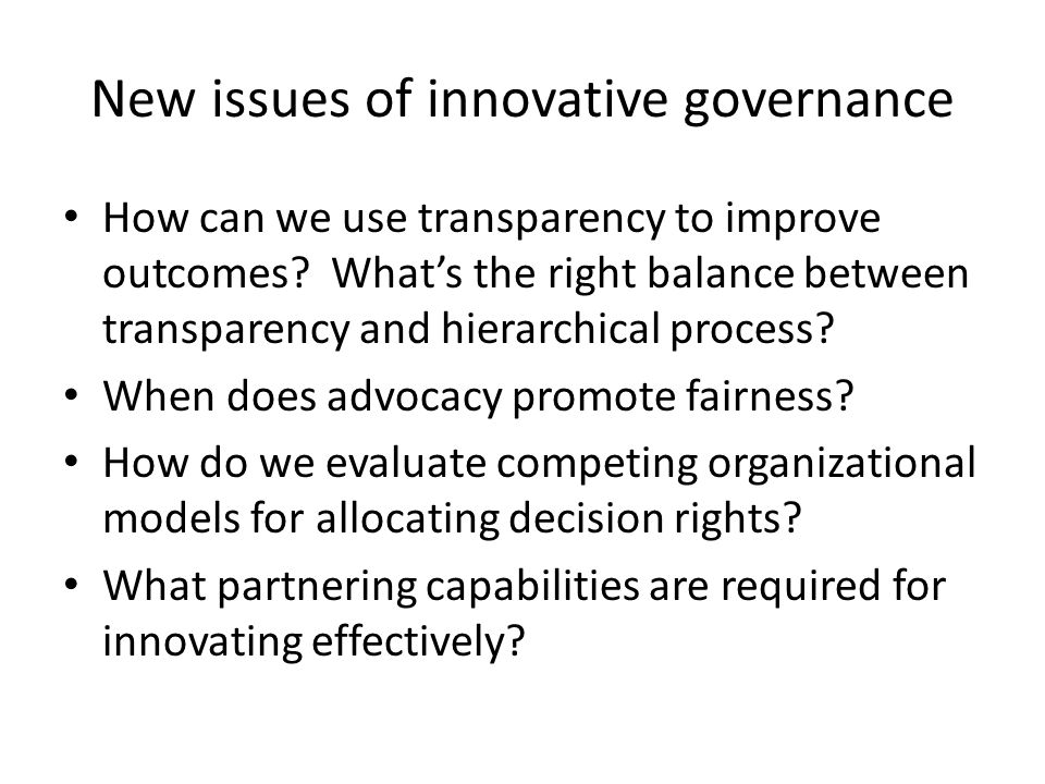 New issues of innovative governance How can we use transparency to improve outcomes.