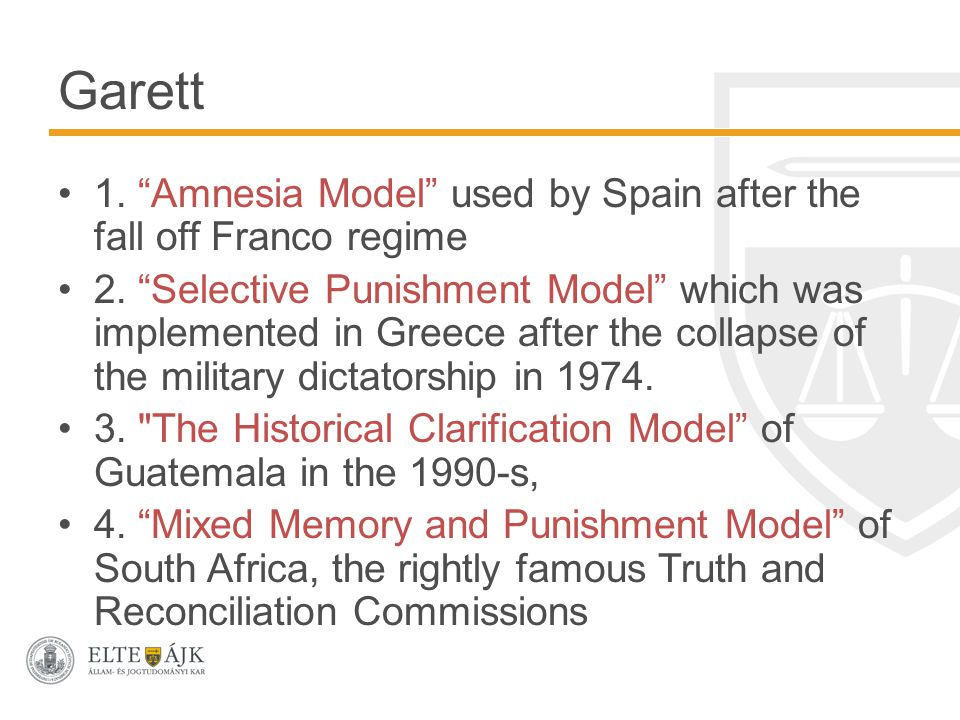 Garett 1. Amnesia Model used by Spain after the fall off Franco regime 2.