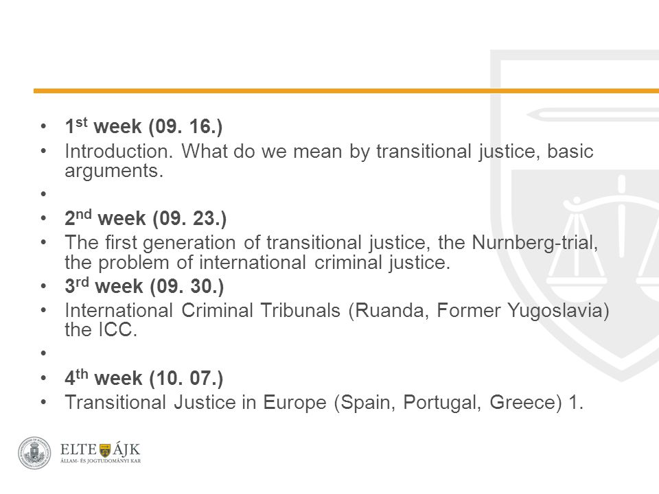 1 st week (09. 16.) Introduction. What do we mean by transitional justice, basic arguments.
