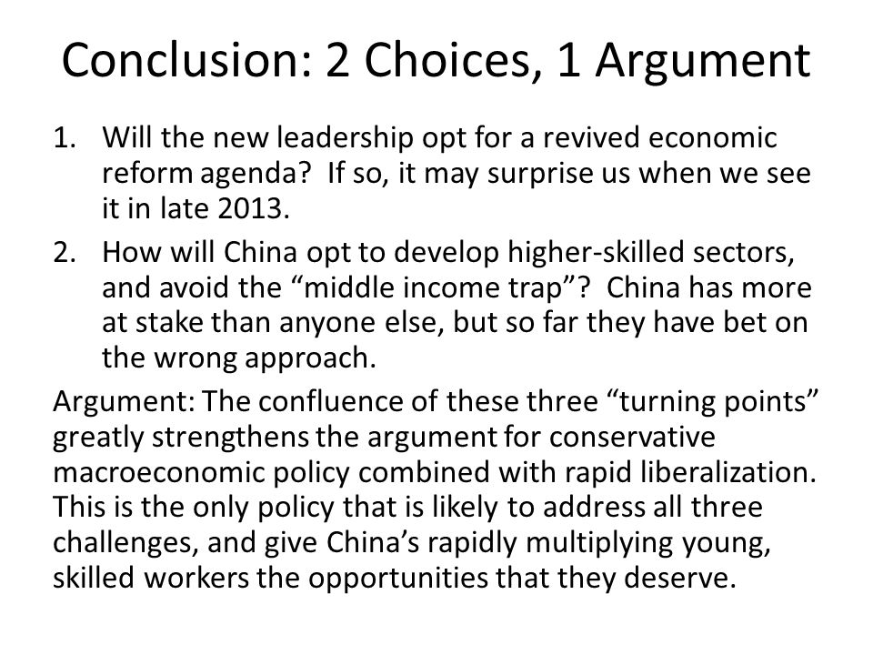 Conclusion: 2 Choices, 1 Argument 1.Will the new leadership opt for a revived economic reform agenda.