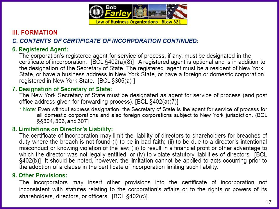 17 III. FORMATION C. CONTENTS OF CERTIFICATE OF INCORPORATION CONTINUED: 6. Registered Agent: The corporation's registered agent for service of proces