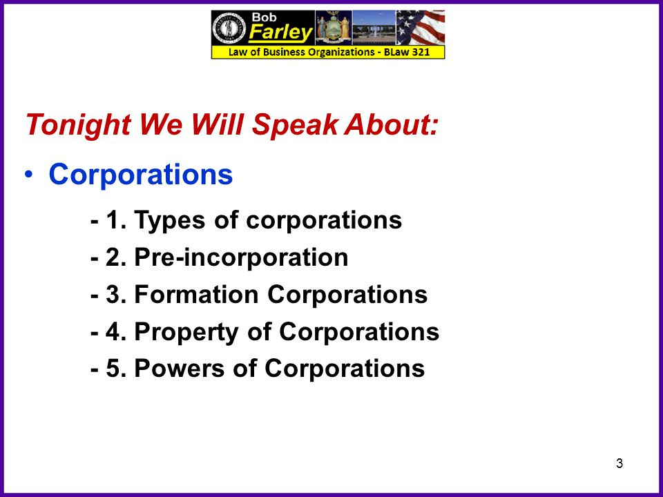 Tonight We Will Speak About: Corporations - 1. Types of corporations - 2. Pre-incorporation - 3. Formation Corporations - 4. Property of Corporations