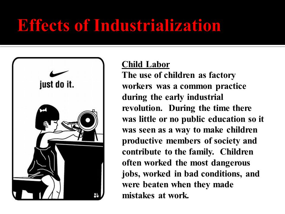 Child Labor The use of children as factory workers was a common practice during the early industrial revolution.