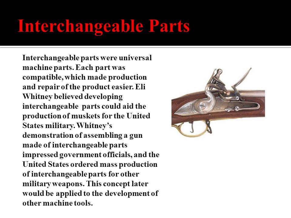 Interchangeable parts were universal machine parts.