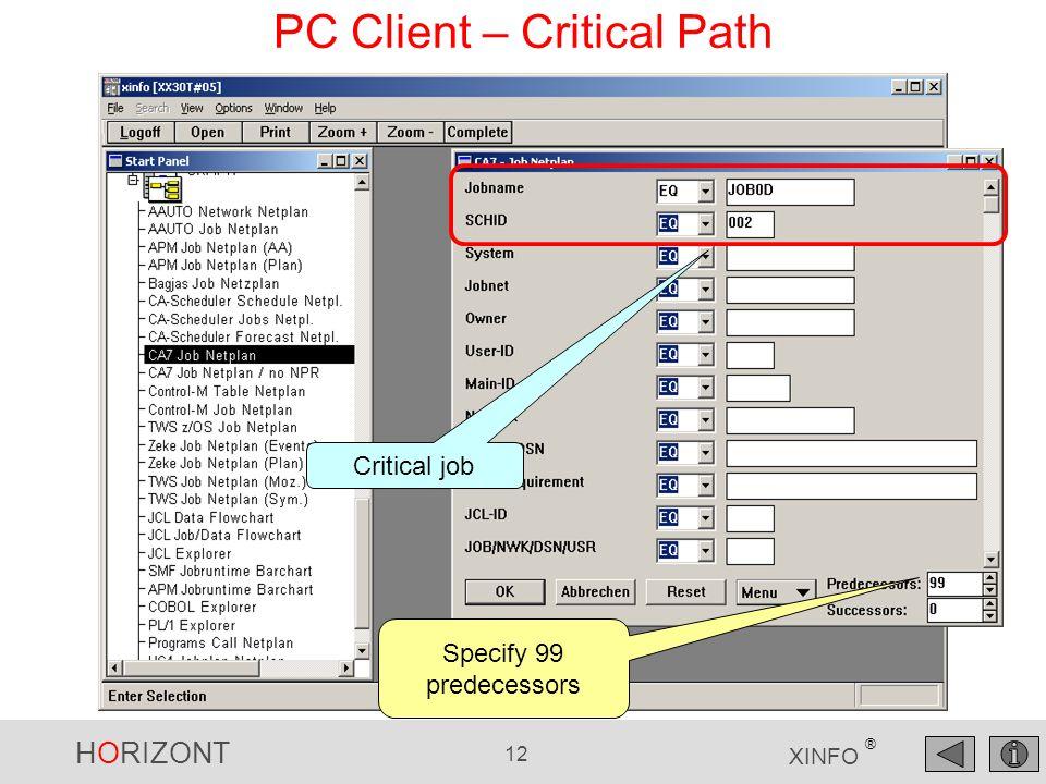 HORIZONT 12 XINFO ® PC Client – Critical Path Specify 99 predecessors Critical job