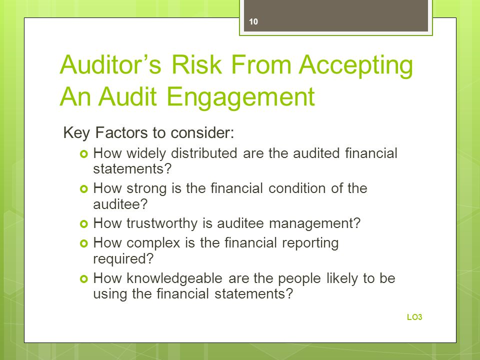 Auditor's Risk From Accepting An Audit Engagement Key Factors to consider:  How widely distributed are the audited financial statements?  How strong