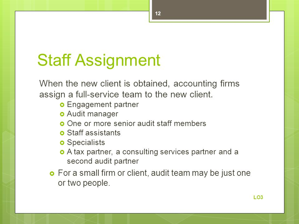Staff Assignment When the new client is obtained, accounting firms assign a full-service team to the new client.  Engagement partner  Audit manager