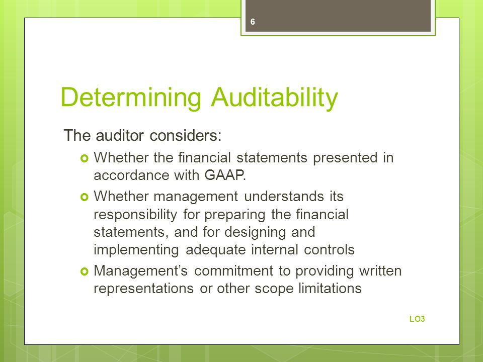 Determining Auditability The auditor considers:  Whether the financial statements presented in accordance with GAAP.