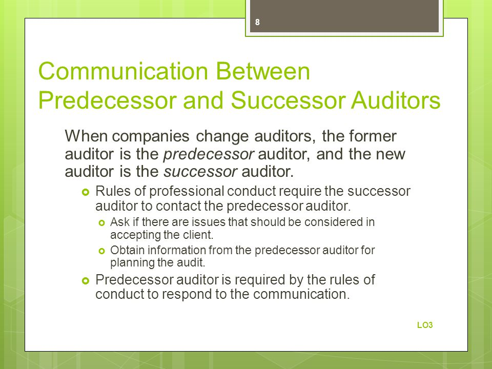 Communication Between Predecessor and Successor Auditors When companies change auditors, the former auditor is the predecessor auditor, and the new au