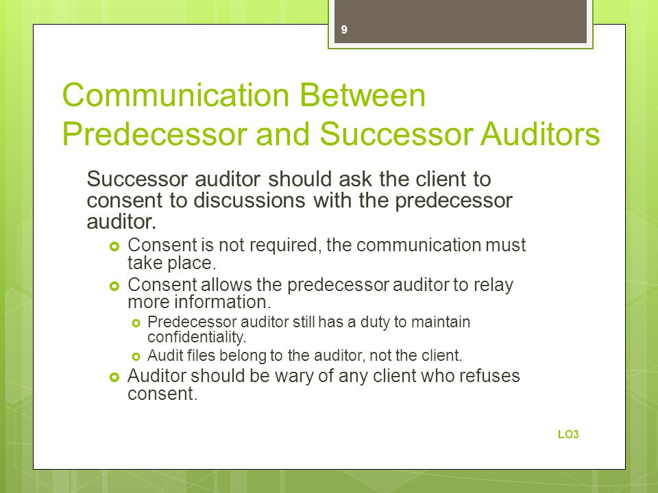 Communication Between Predecessor and Successor Auditors Successor auditor should ask the client to consent to discussions with the predecessor auditor.