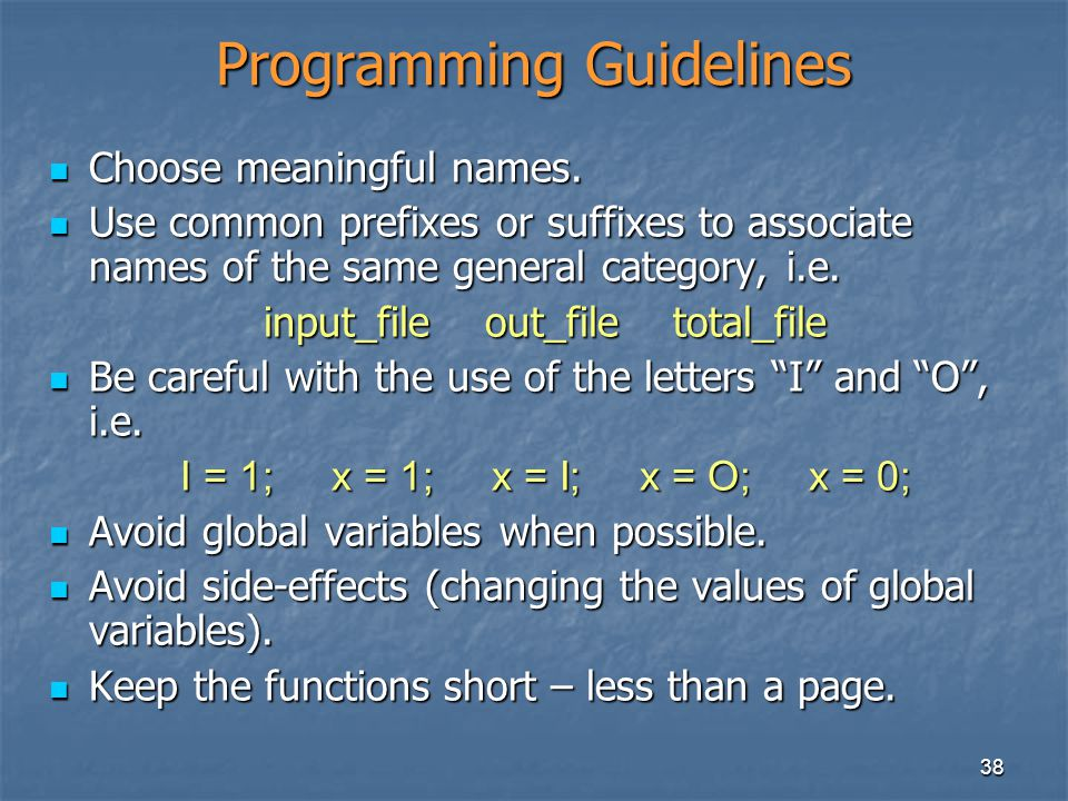 38 Programming Guidelines Choose meaningful names.