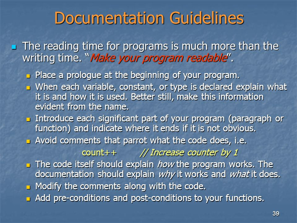 """39 Documentation Guidelines The reading time for programs is much more than the writing time. """"Make your program readable"""". The reading time for progr"""