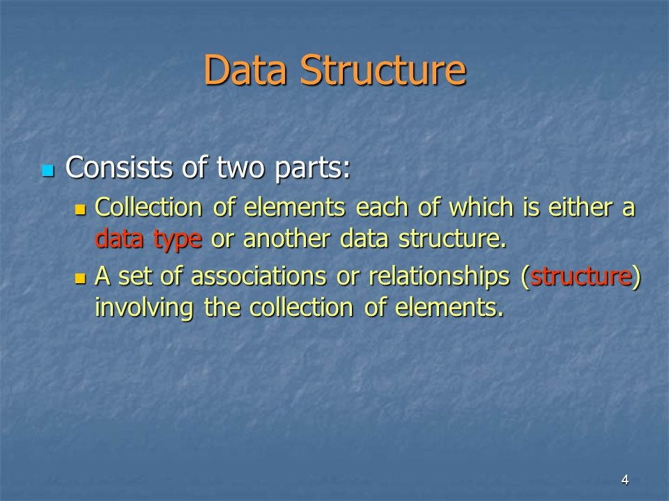 4 Data Structure Consists of two parts: Consists of two parts: Collection of elements each of which is either a data type or another data structure.