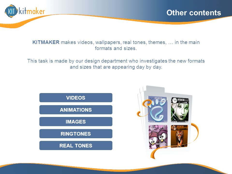 Other contents RESTO DE CONTENIDO KITMAKER makes videos, wallpapers, real tones, themes, … in the main formats and sizes.