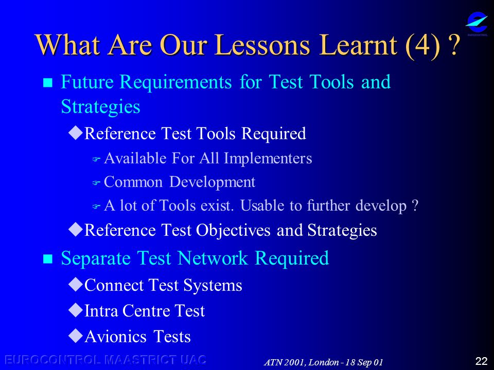 ATN 2001, London - 18 Sep 01 22 What Are Our Lessons Learnt (4) .