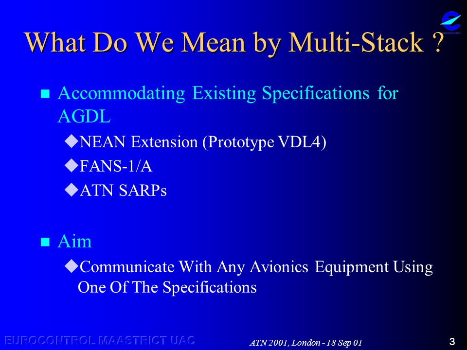 ATN 2001, London - 18 Sep 01 3 What Do We Mean by Multi-Stack .