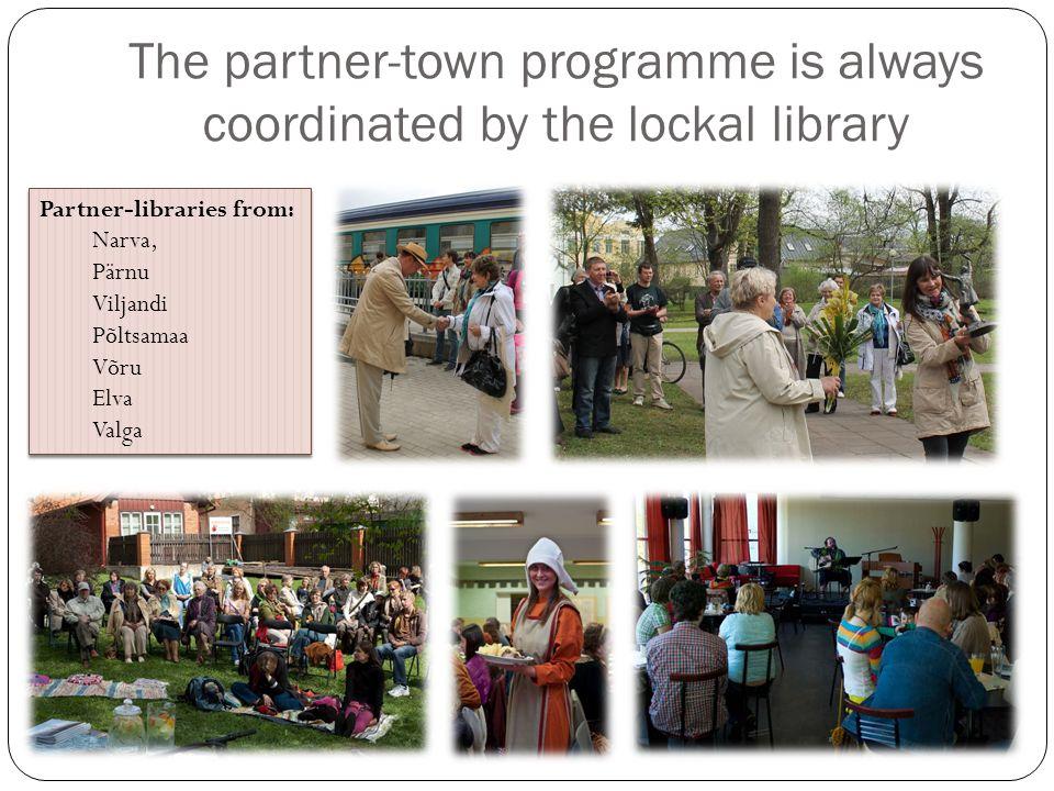 The partner-town programme is always coordinated by the lockal library Partner-libraries from: Narva, Pärnu Viljandi Põltsamaa Võru Elva Valga Partner-libraries from: Narva, Pärnu Viljandi Põltsamaa Võru Elva Valga