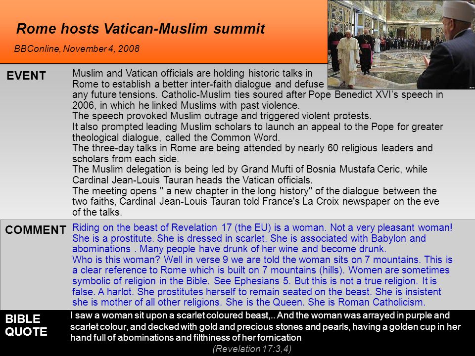 Rome hosts Vatican-Muslim summit Riding on the beast of Revelation 17 (the EU) is a woman.