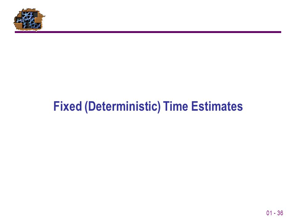 01 - 36 Fixed (Deterministic) Time Estimates