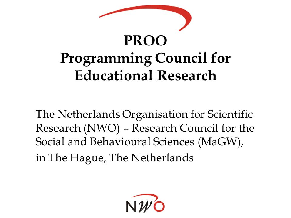 PROO Programming Council for Educational Research The Netherlands Organisation for Scientific Research (NWO) – Research Council for the Social and Beh