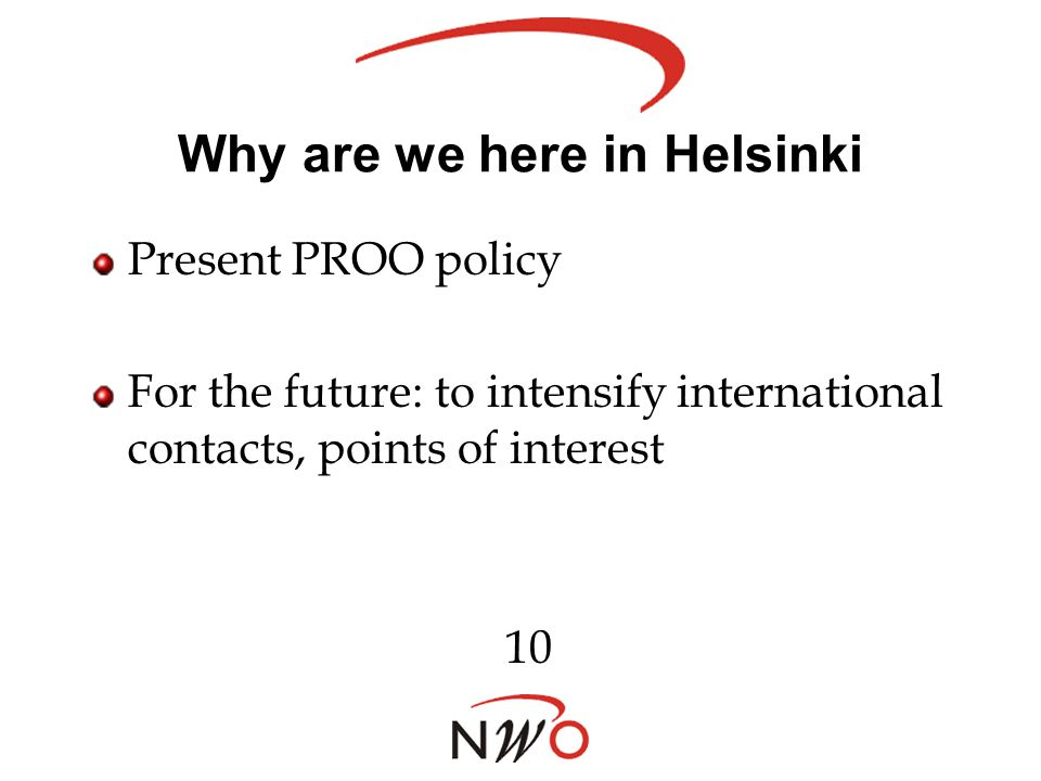 Why are we here in Helsinki Present PROO policy For the future: to intensify international contacts, points of interest 10