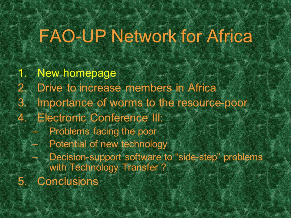 FAO-UP Network for Africa 1.New homepage 2.Drive to increase members in Africa 3.Importance of worms to the resource-poor 4.Electronic Conference III: