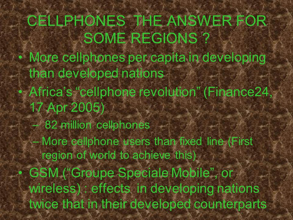"CELLPHONES THE ANSWER FOR SOME REGIONS ? More cellphones per capita in developing than developed nations Africa's ""cellphone revolution"" (Finance24, 1"