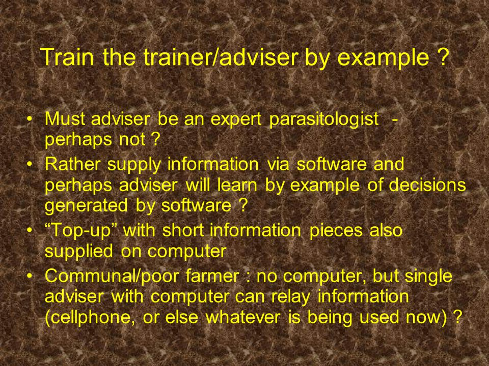 Train the trainer/adviser by example . Must adviser be an expert parasitologist - perhaps not .