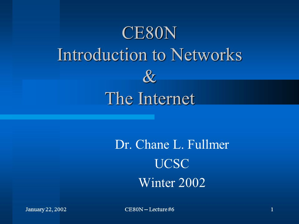 January 22, 2002CE80N -- Lecture #61 CE80N Introduction to Networks & The Internet Dr.