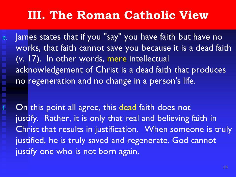 15 III. The Roman Catholic View e.