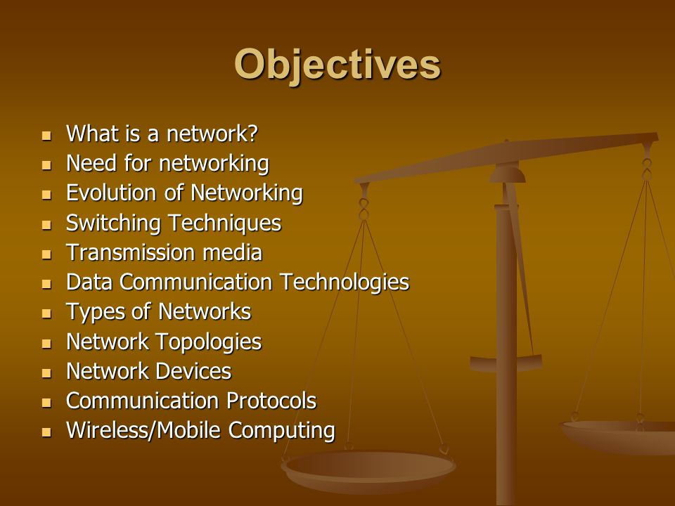 Objectives What is a network? What is a network? Need for networking Need for networking Evolution of Networking Evolution of Networking Switching Tec