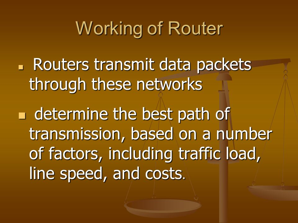 Working of Router Routers transmit data packets through these networks Routers transmit data packets through these networks determine the best path of
