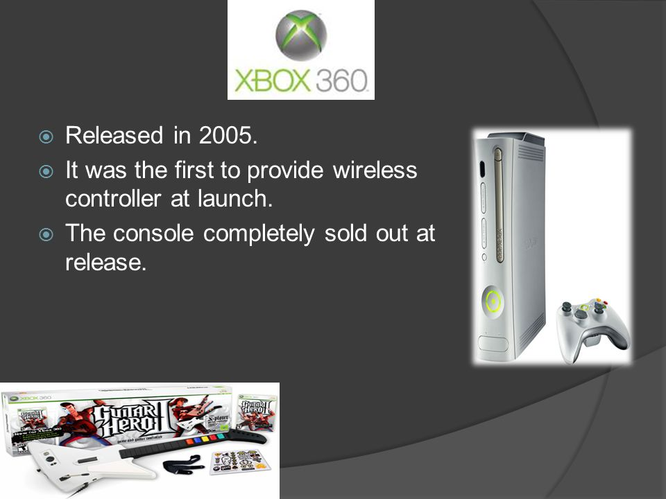  Released in 2005.  It was the first to provide wireless controller at launch.  The console completely sold out at release.