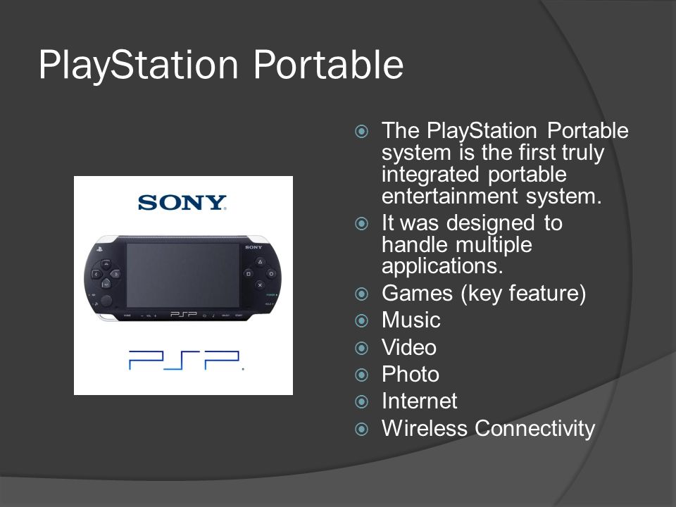 PlayStation Portable TThe PlayStation Portable system is the first truly integrated portable entertainment system. IIt was designed to handle mult
